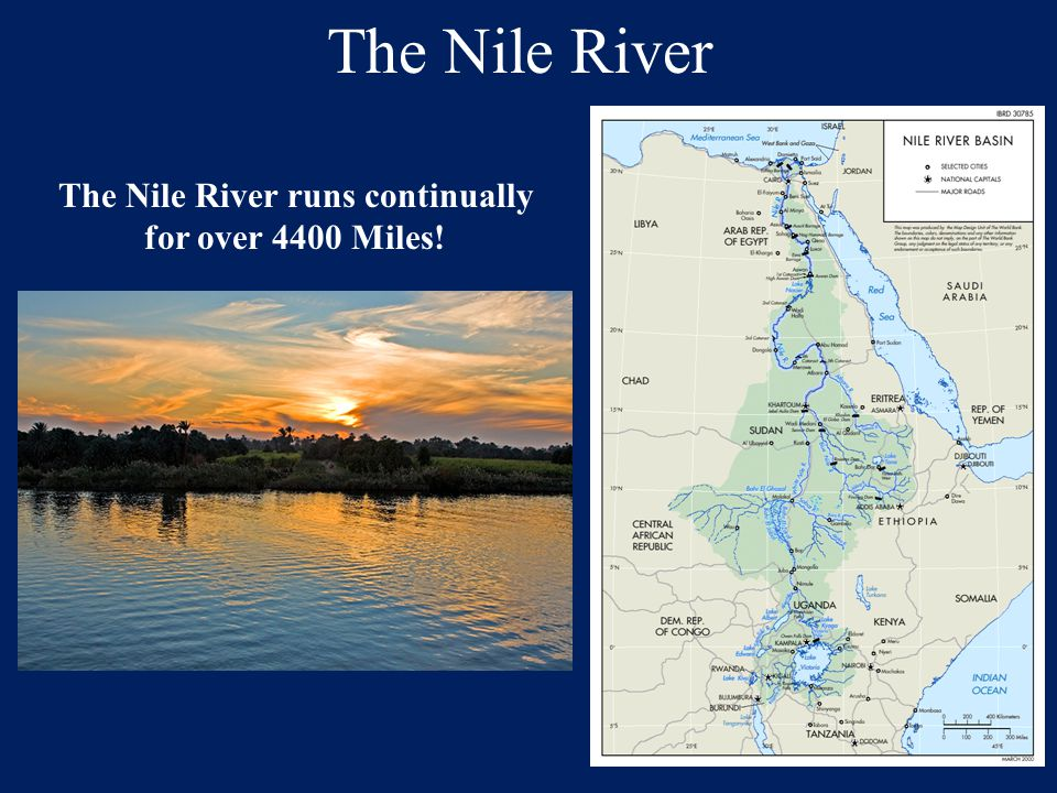 The Nile River runs continually for over 4400 Miles!