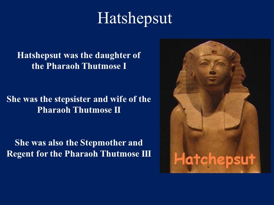 Hatshepsut Hatshepsut was the daughter of the Pharaoh Thutmose I