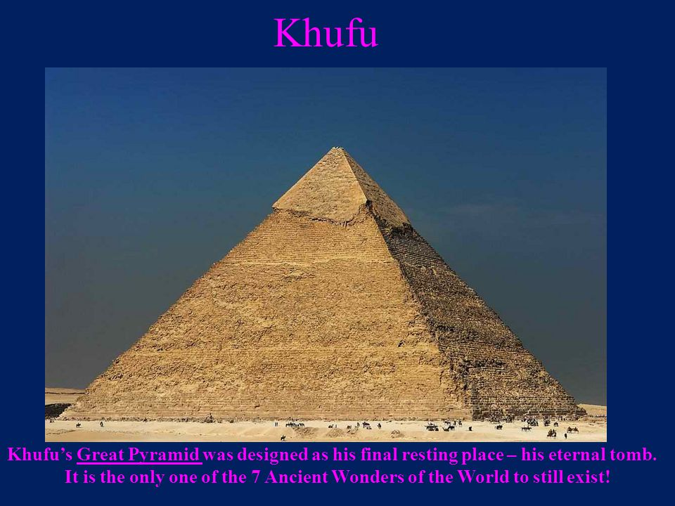 Khufu Khufu's Great Pyramid was designed as his final resting place – his eternal tomb.