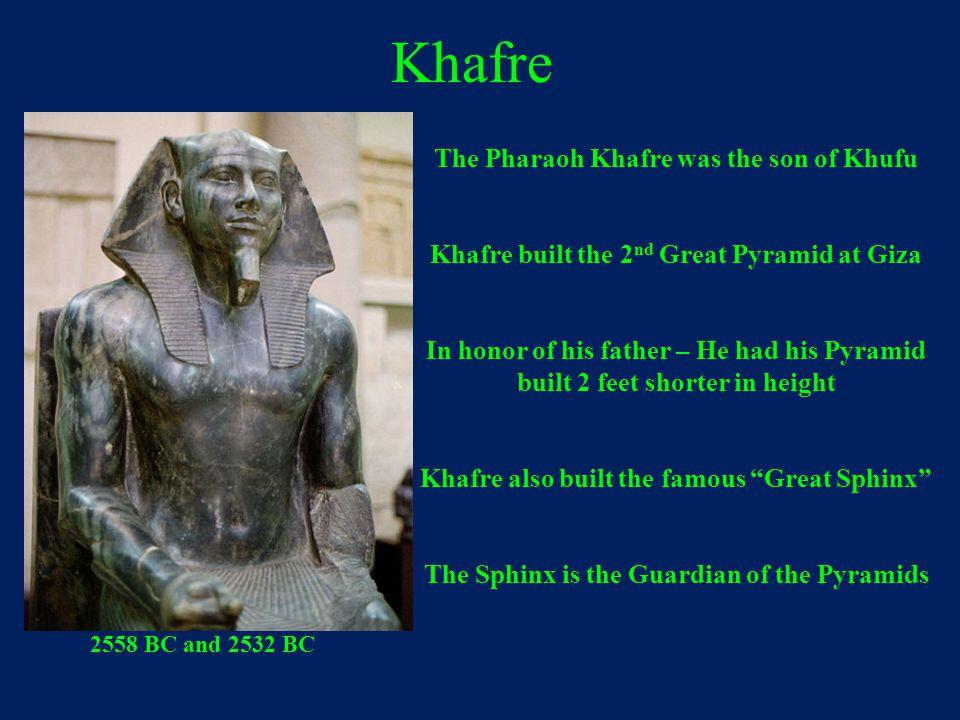 Khafre The Pharaoh Khafre was the son of Khufu