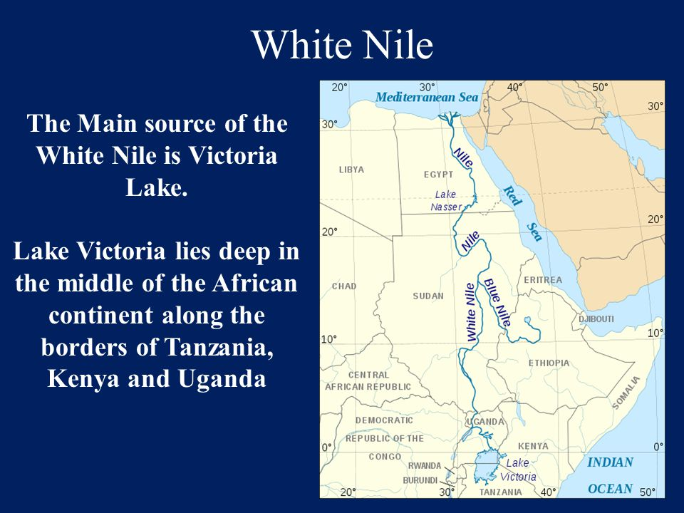 The Main source of the White Nile is Victoria Lake.