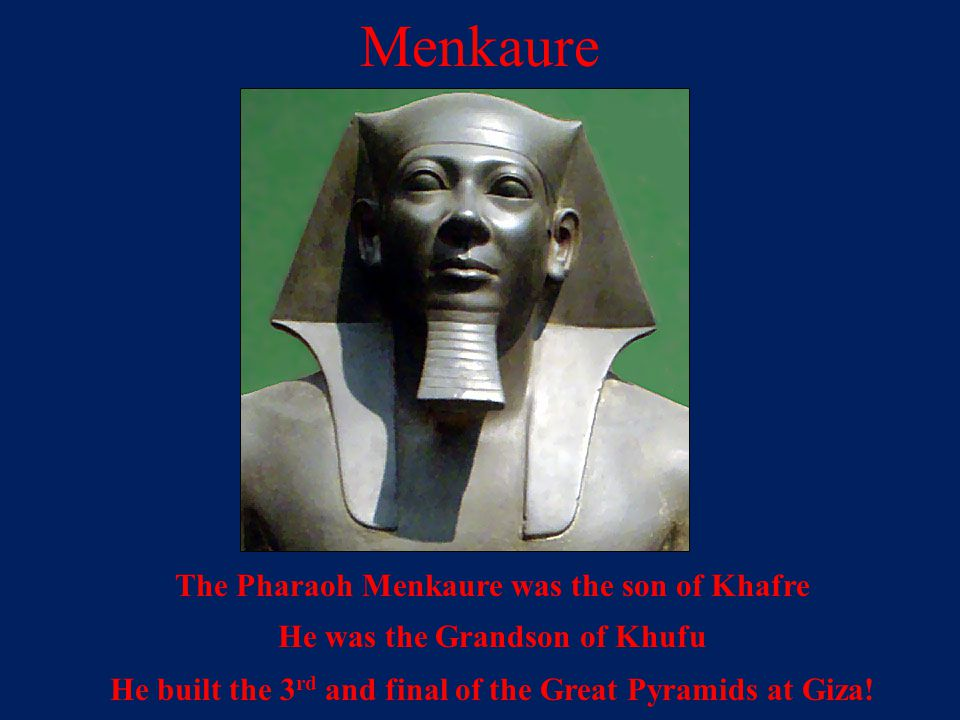 Menkaure The Pharaoh Menkaure was the son of Khafre