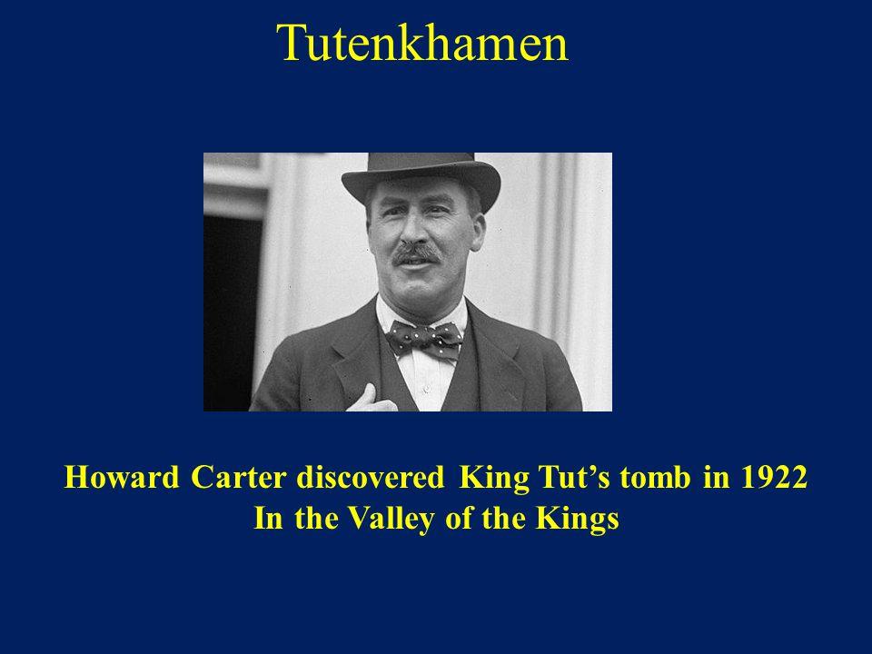 Tutenkhamen Howard Carter discovered King Tut's tomb in 1922