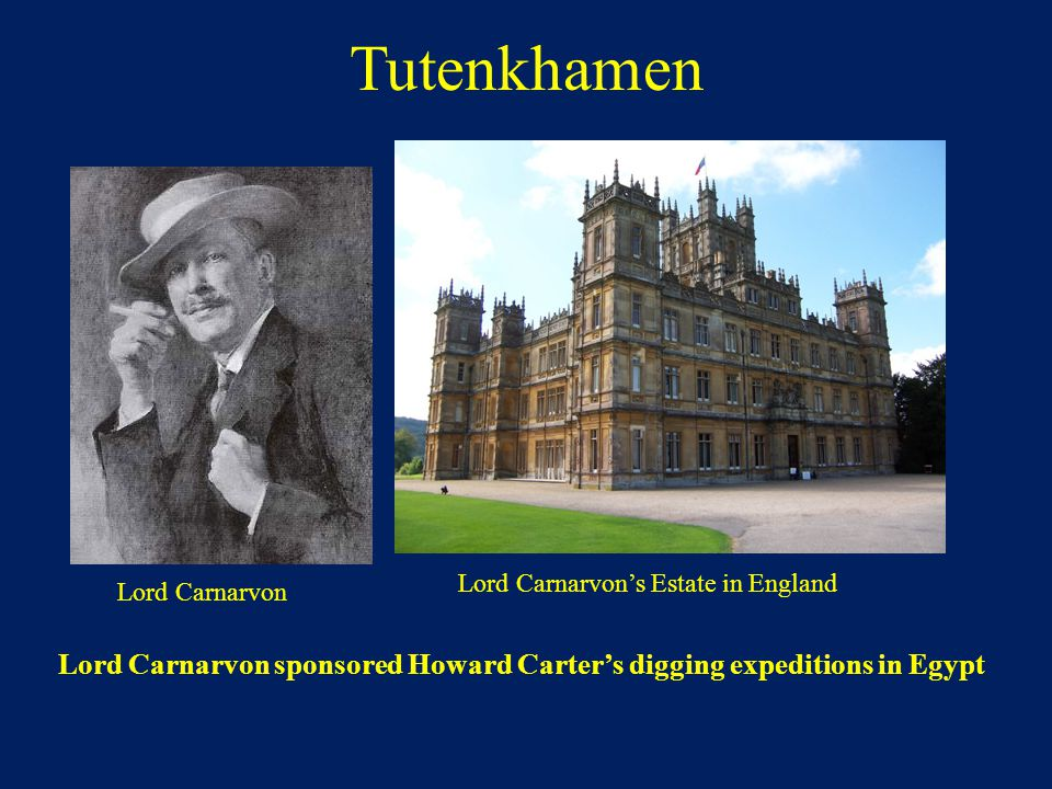 Lord Carnarvon sponsored Howard Carter's digging expeditions in Egypt