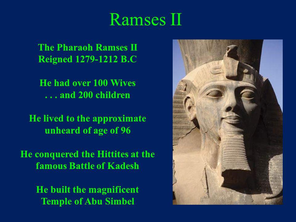 Ramses II The Pharaoh Ramses II Reigned 1279-1212 B.C