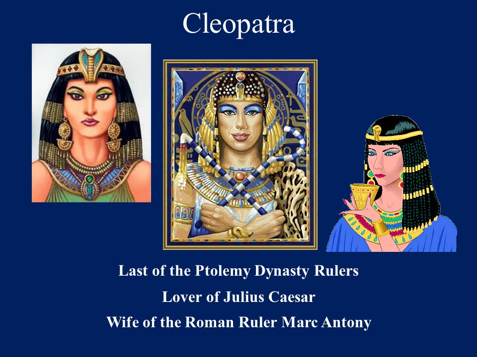 Last of the Ptolemy Dynasty Rulers Wife of the Roman Ruler Marc Antony