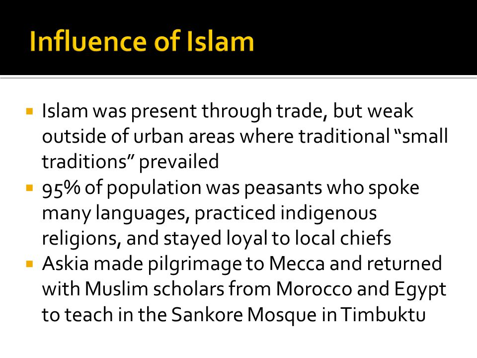 Influence of Islam Islam was present through trade, but weak outside of urban areas where traditional small traditions prevailed.