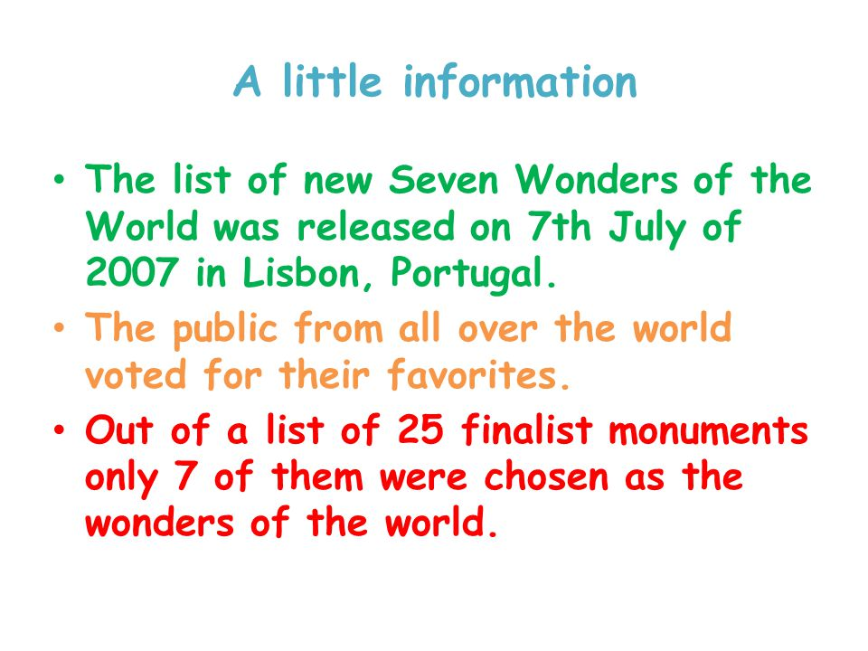 A little information The list of new Seven Wonders of the World was released on 7th July of 2007 in Lisbon, Portugal.