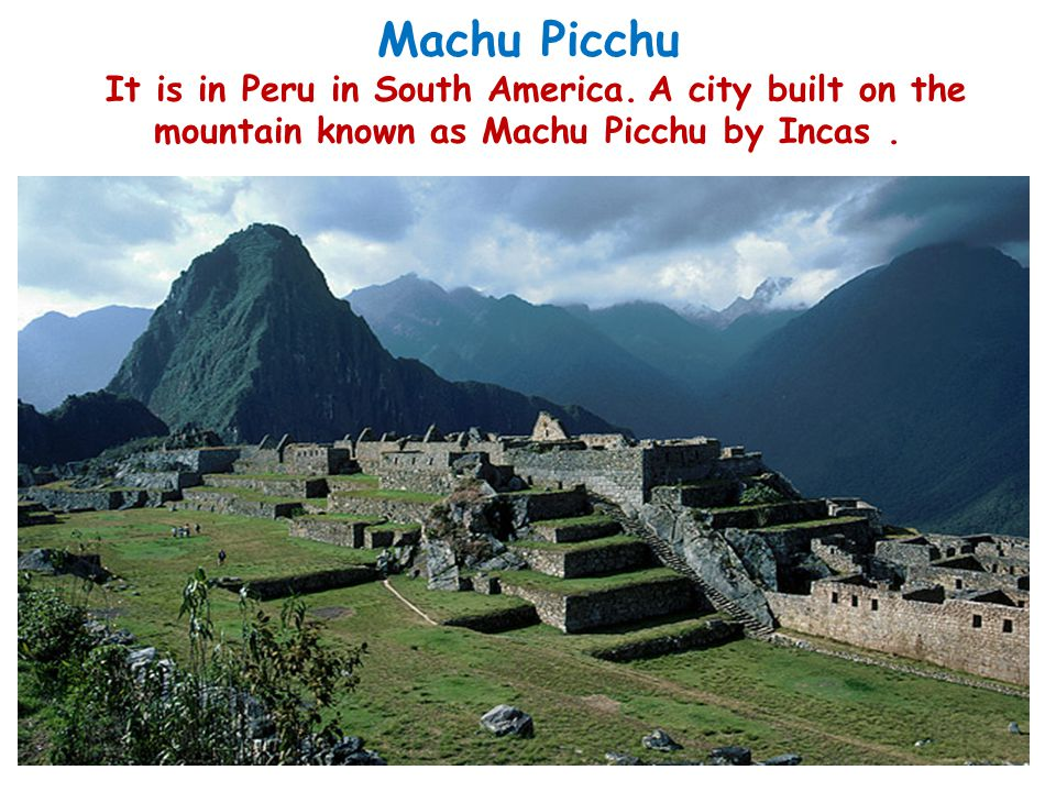 Machu Picchu It is in Peru in South America