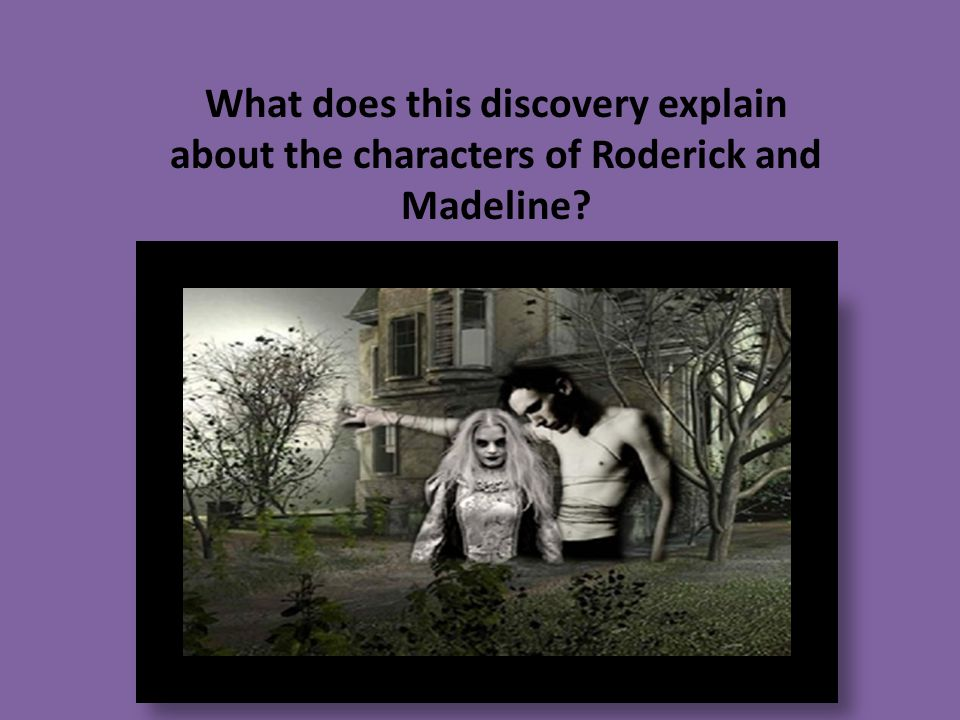 What does this discovery explain about the characters of Roderick and Madeline