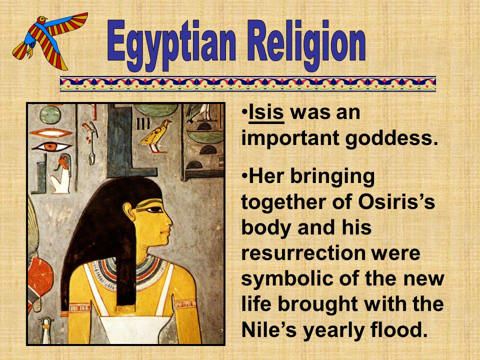 Egyptian Religion Isis was an important goddess.