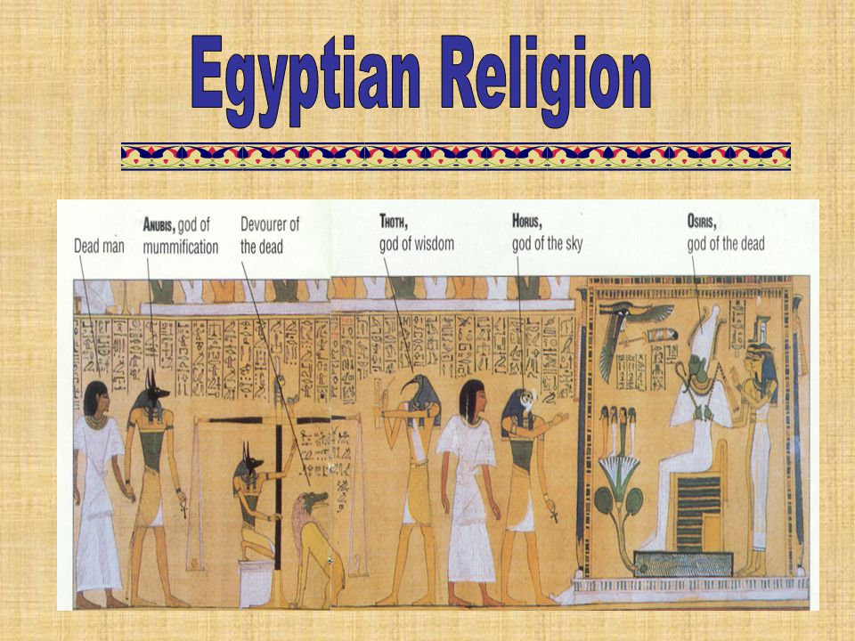 Egyptian Religion This is where you tell the story of Osiris, Isis, and Seth.
