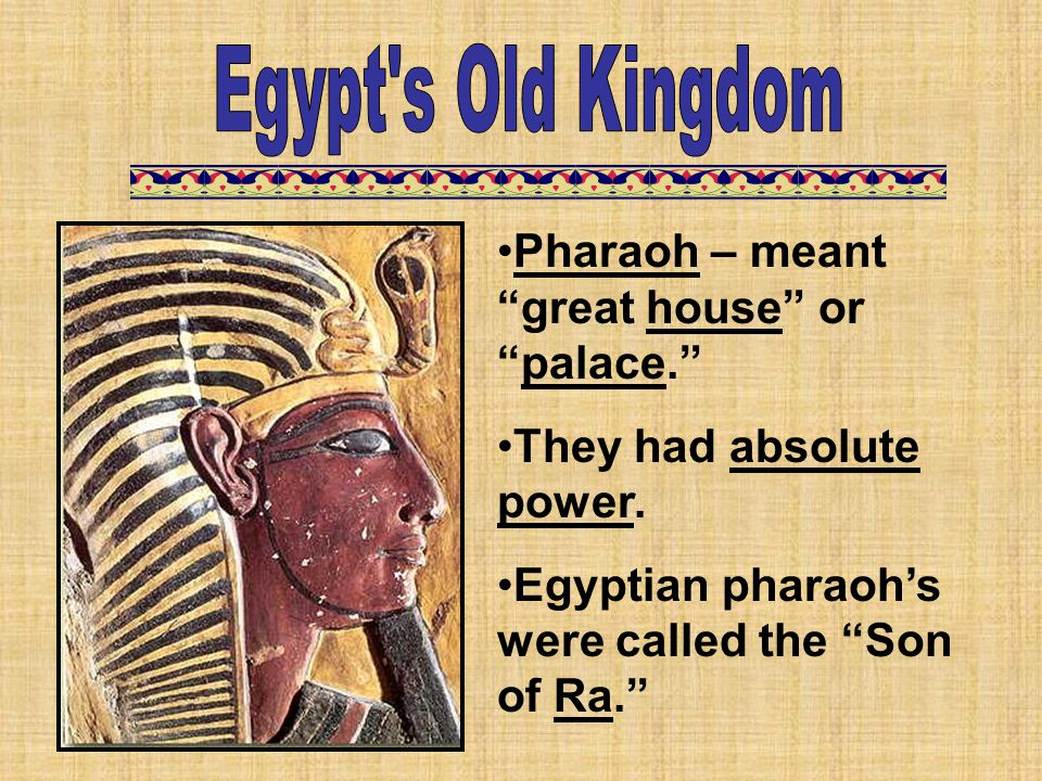 Egypt s Old Kingdom Pharaoh – meant great house or palace.