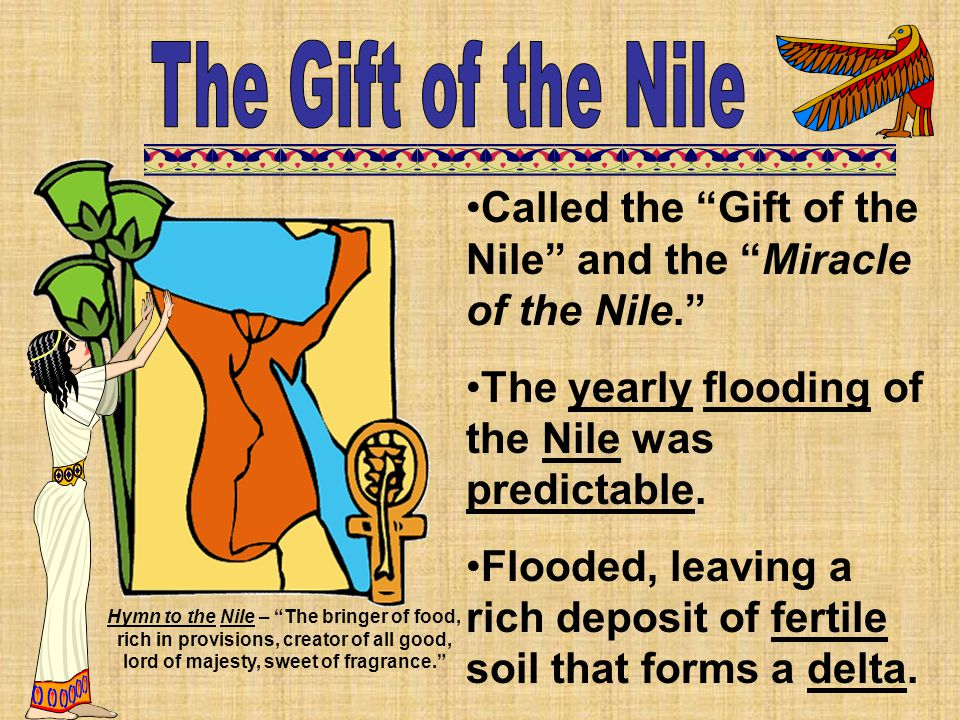 The Gift of the Nile Called the Gift of the Nile and the Miracle of the Nile. The yearly flooding of the Nile was predictable.