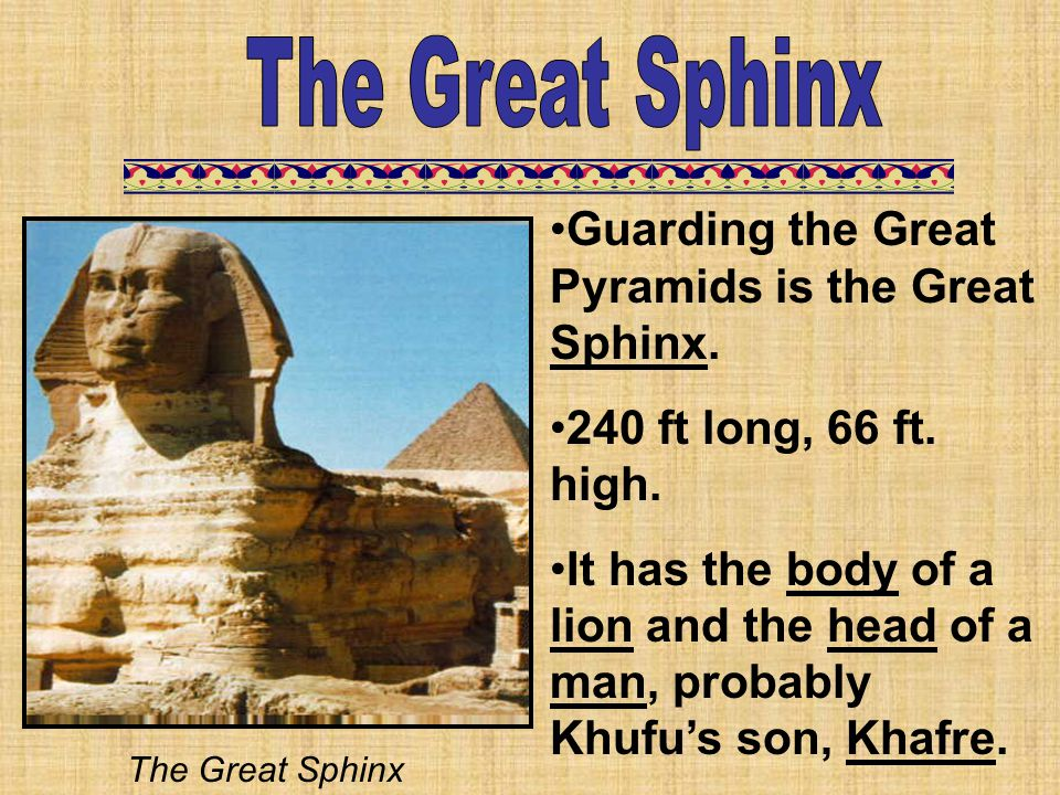 The Great Sphinx Guarding the Great Pyramids is the Great Sphinx.