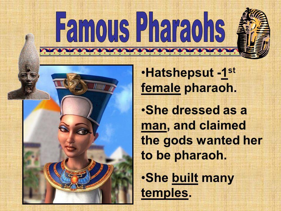 Famous Pharaohs Hatshepsut -1st female pharaoh.