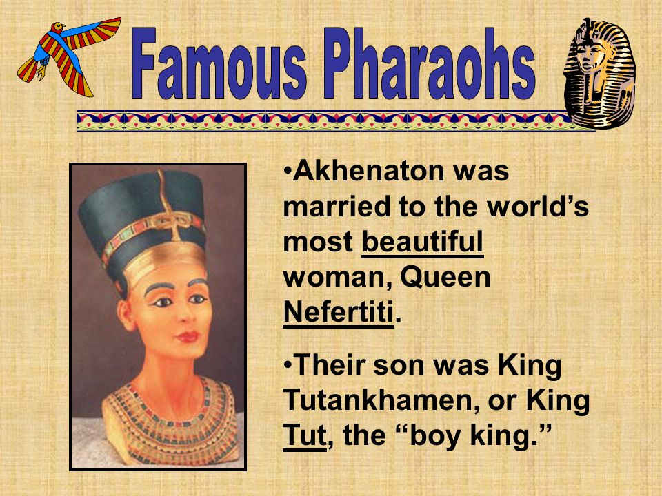 Famous Pharaohs Akhenaton was married to the world's most beautiful woman, Queen Nefertiti.