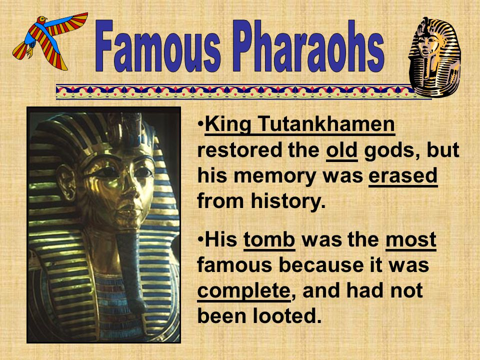 Famous Pharaohs King Tutankhamen restored the old gods, but his memory was erased from history.