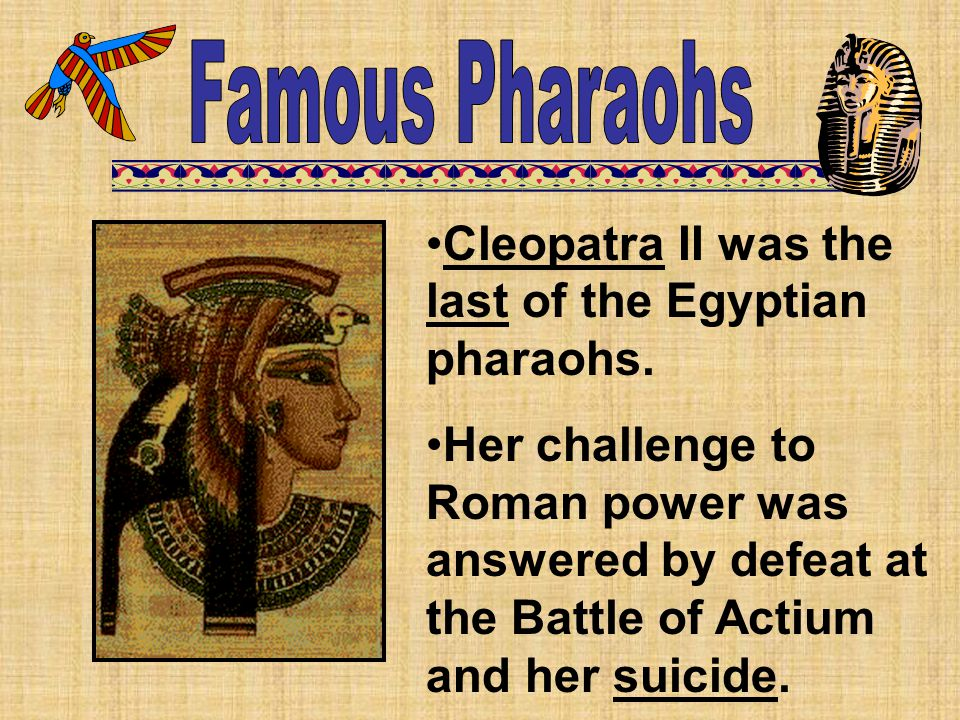 Famous Pharaohs Cleopatra II was the last of the Egyptian pharaohs.