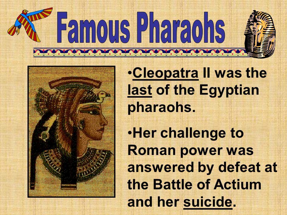 Famous Pharaohs Cleopatra II was the last of the Egyptian pharaohs.