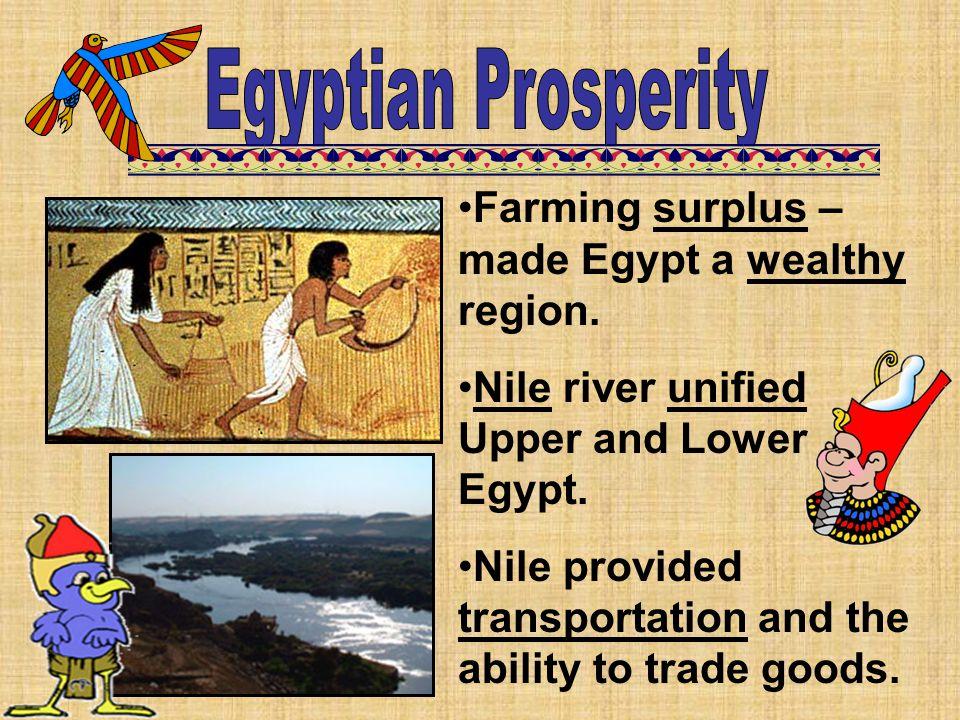Egyptian Prosperity Farming surplus – made Egypt a wealthy region.