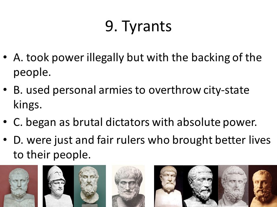 9. Tyrants A. took power illegally but with the backing of the people.