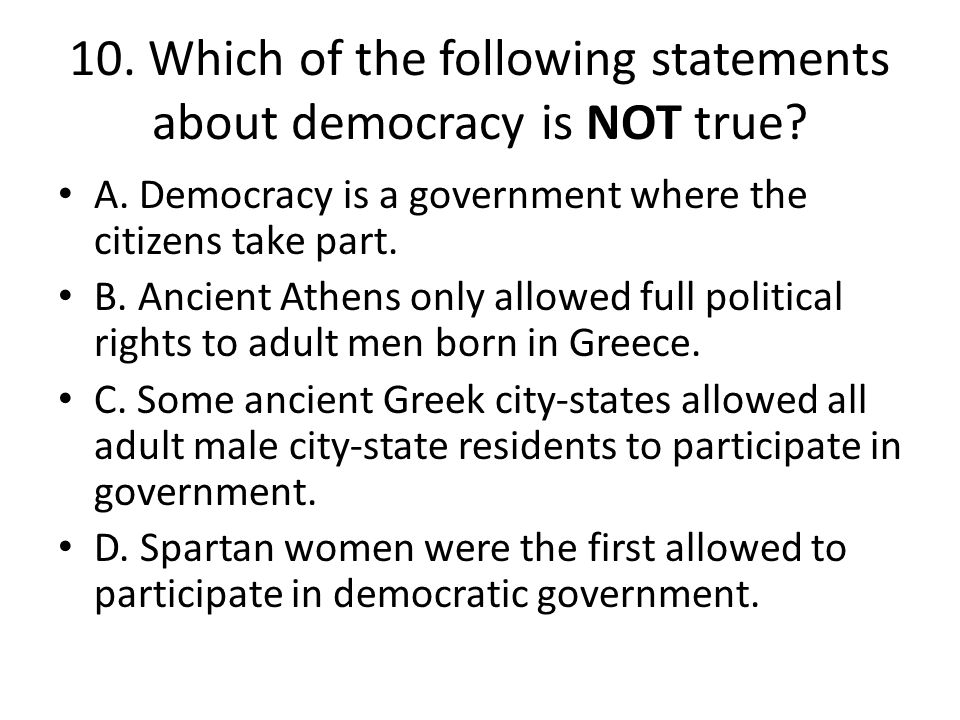 10. Which of the following statements about democracy is NOT true