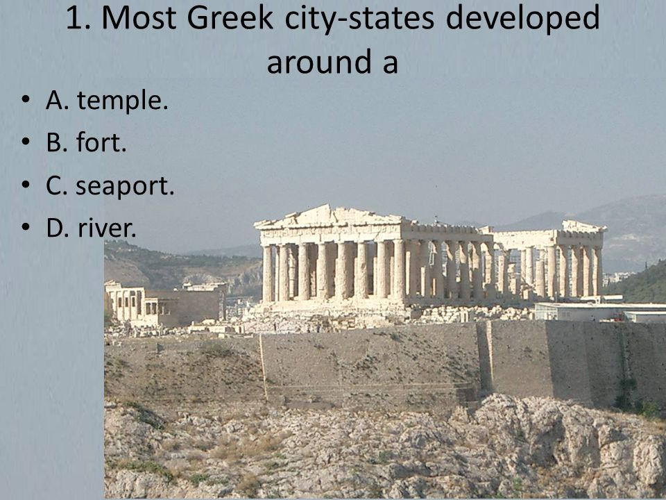 1. Most Greek city-states developed around a