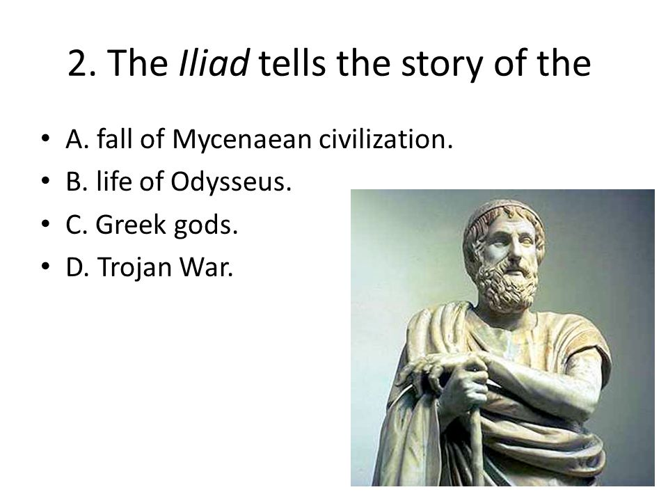 2. The Iliad tells the story of the