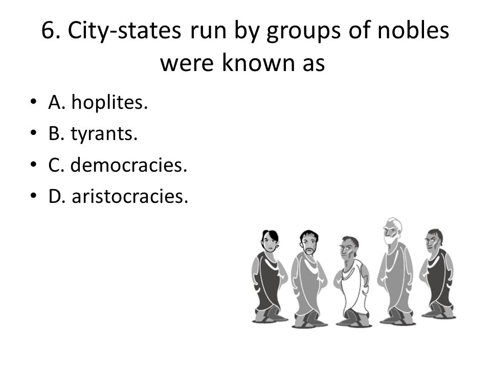 6. City-states run by groups of nobles were known as