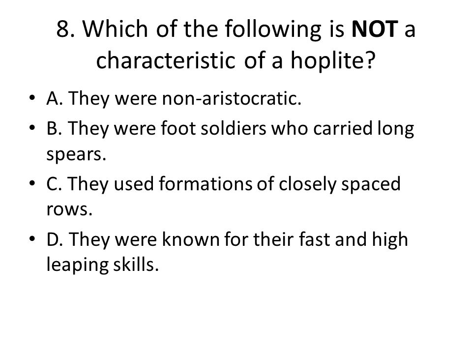 8. Which of the following is NOT a characteristic of a hoplite