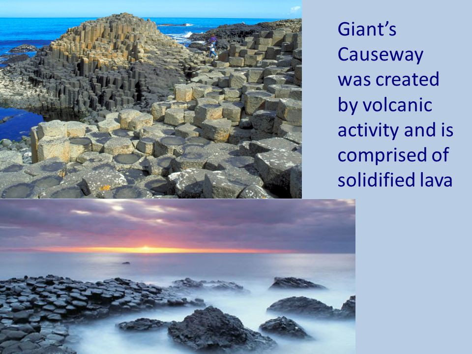 Giant's Causeway was created by volcanic activity and is comprised of solidified lava