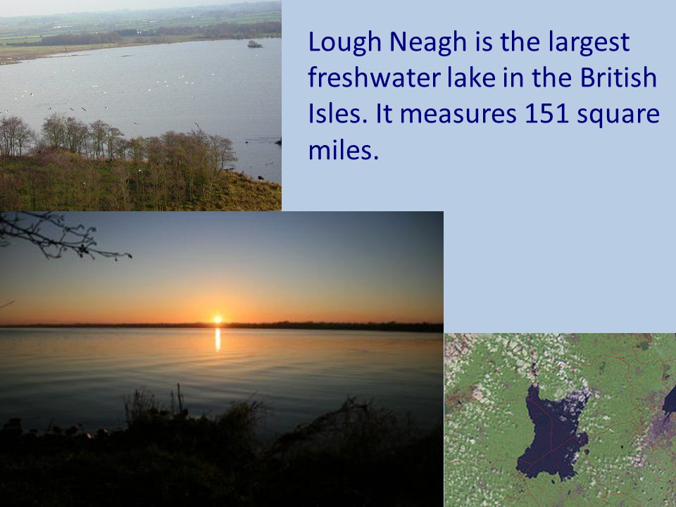 Lough Neagh is the largest freshwater lake in the British Isles