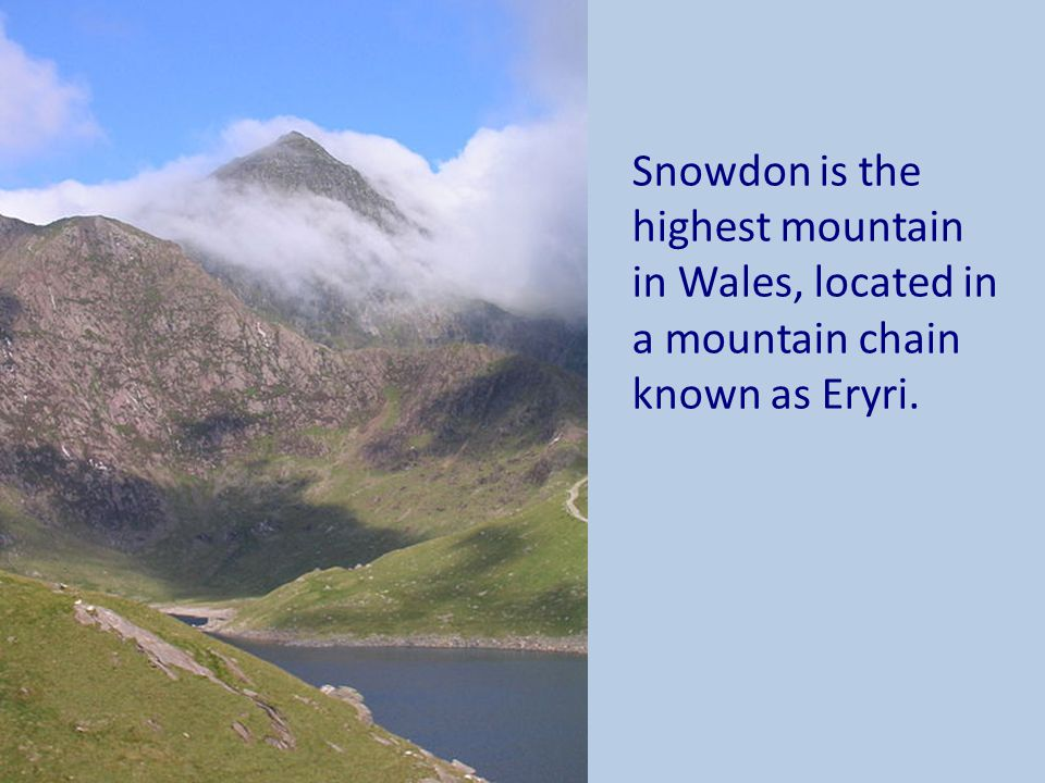 Snowdon is the highest mountain in Wales, located in a mountain chain known as Eryri.