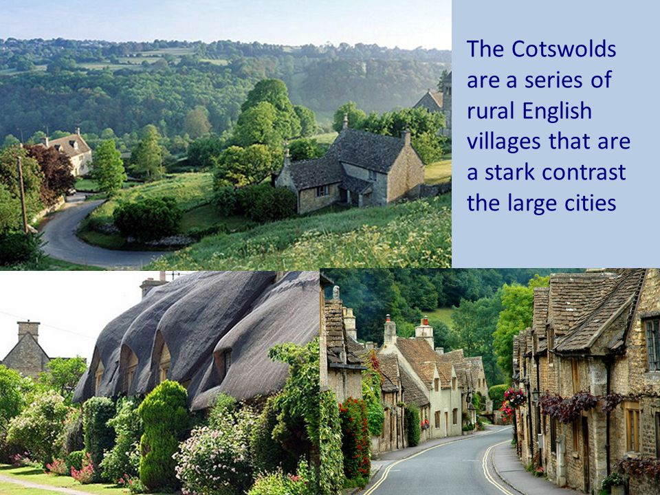 The Cotswolds are a series of rural English villages that are a stark contrast the large cities