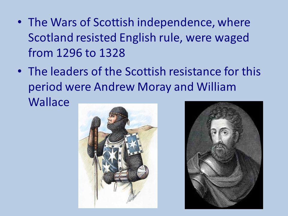The Wars of Scottish independence, where Scotland resisted English rule, were waged from 1296 to 1328