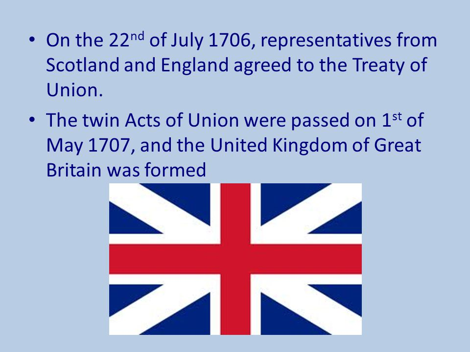 On the 22nd of July 1706, representatives from Scotland and England agreed to the Treaty of Union.