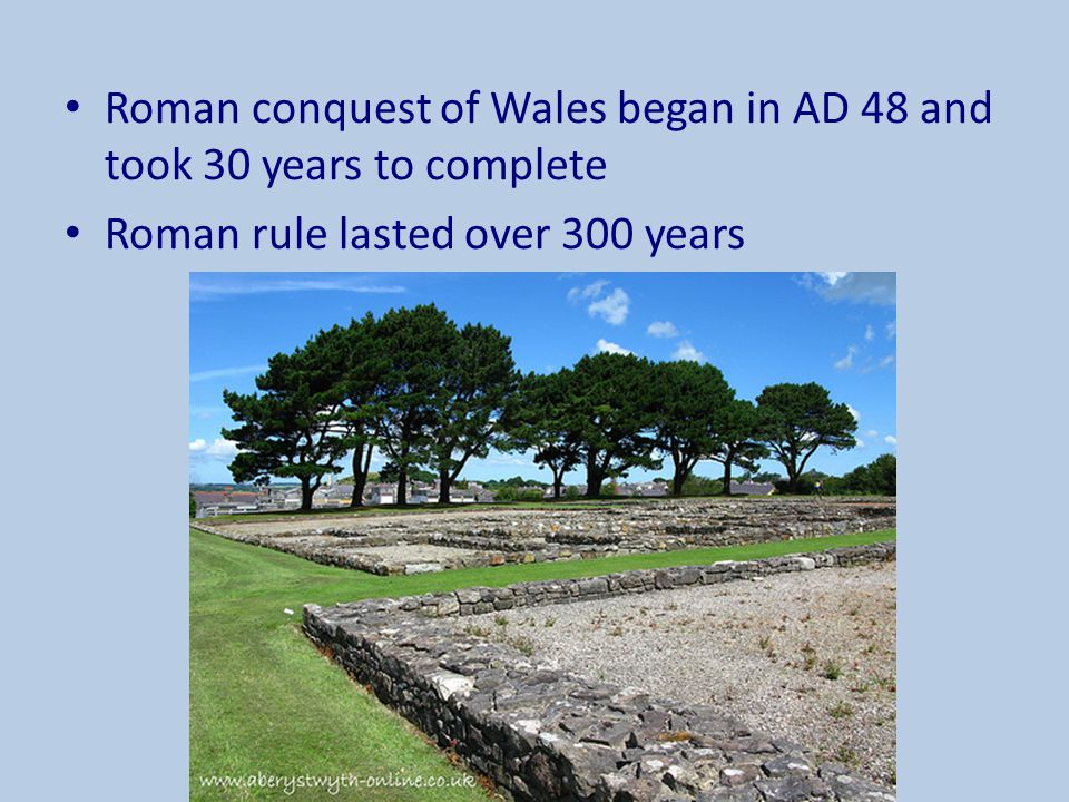 Roman conquest of Wales began in AD 48 and took 30 years to complete