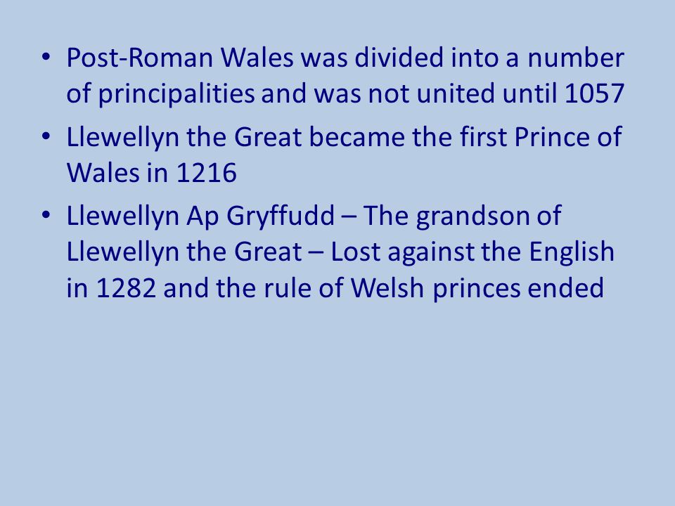 Post-Roman Wales was divided into a number of principalities and was not united until 1057