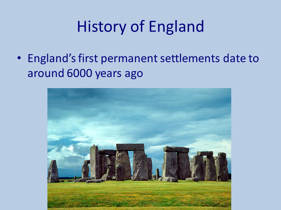 History of England England's first permanent settlements date to around 6000 years ago.