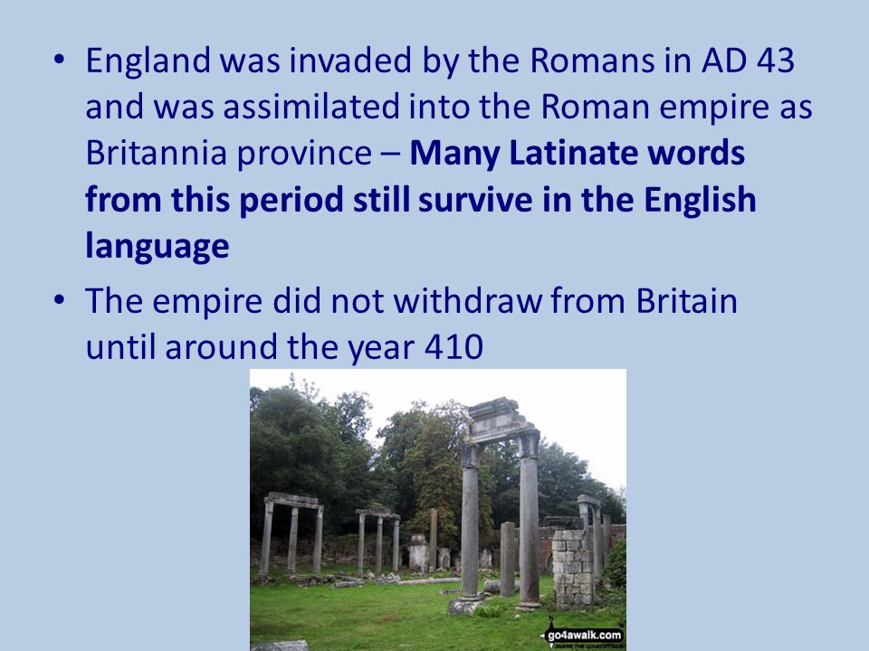 England was invaded by the Romans in AD 43 and was assimilated into the Roman empire as Britannia province – Many Latinate words from this period still survive in the English language