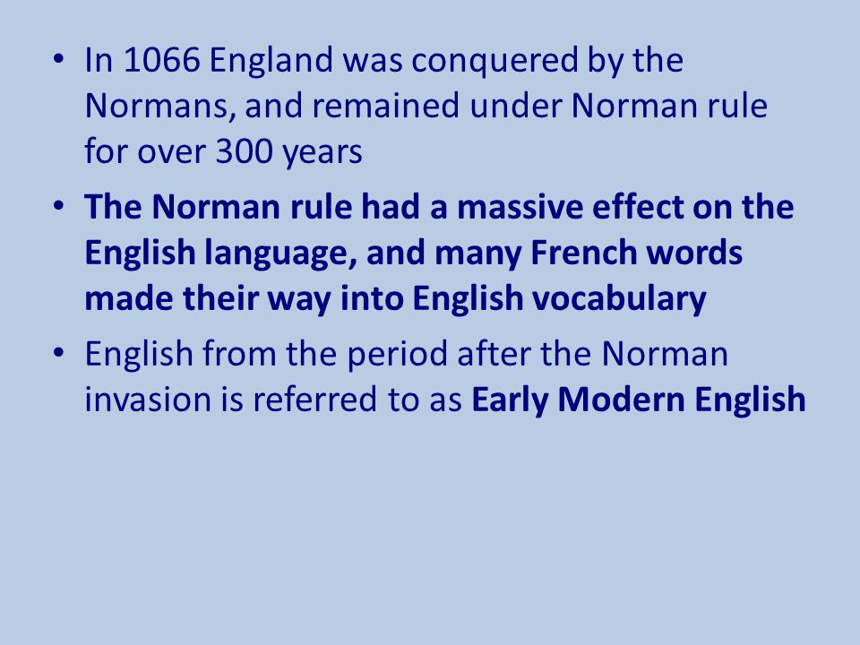 In 1066 England was conquered by the Normans, and remained under Norman rule for over 300 years