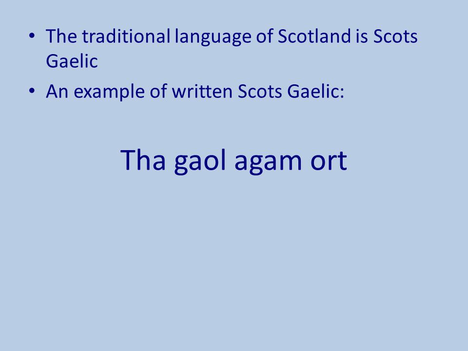 Tha gaol agam ort The traditional language of Scotland is Scots Gaelic