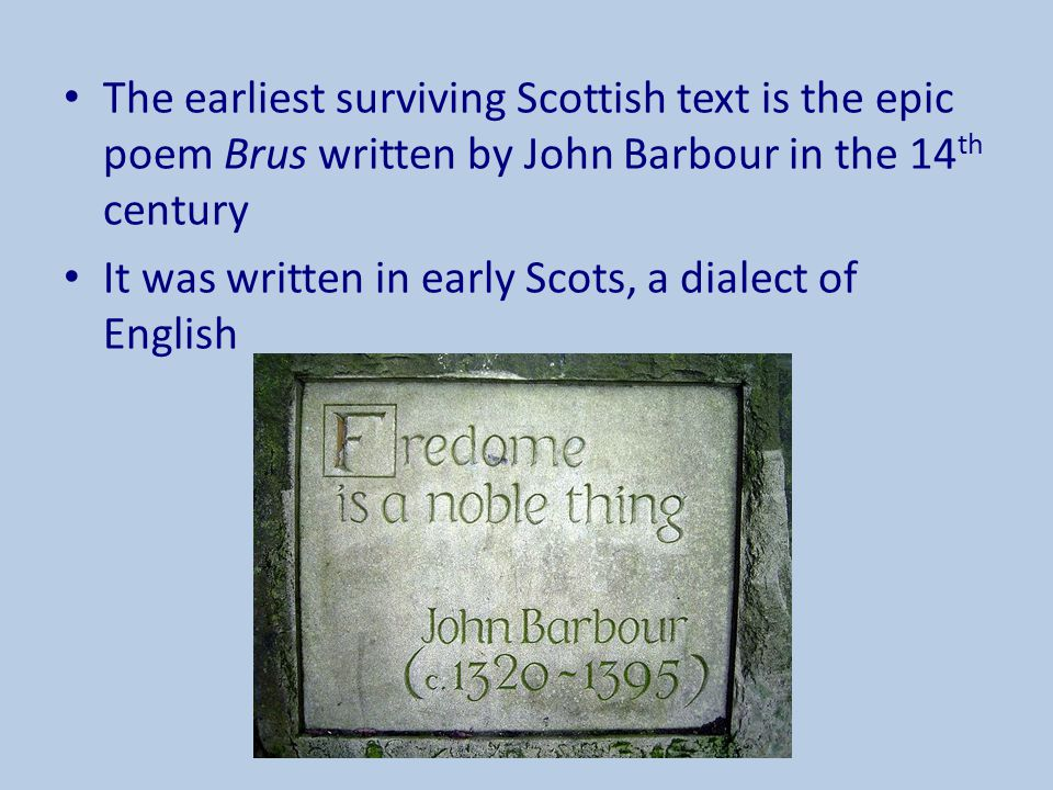 It was written in early Scots, a dialect of English