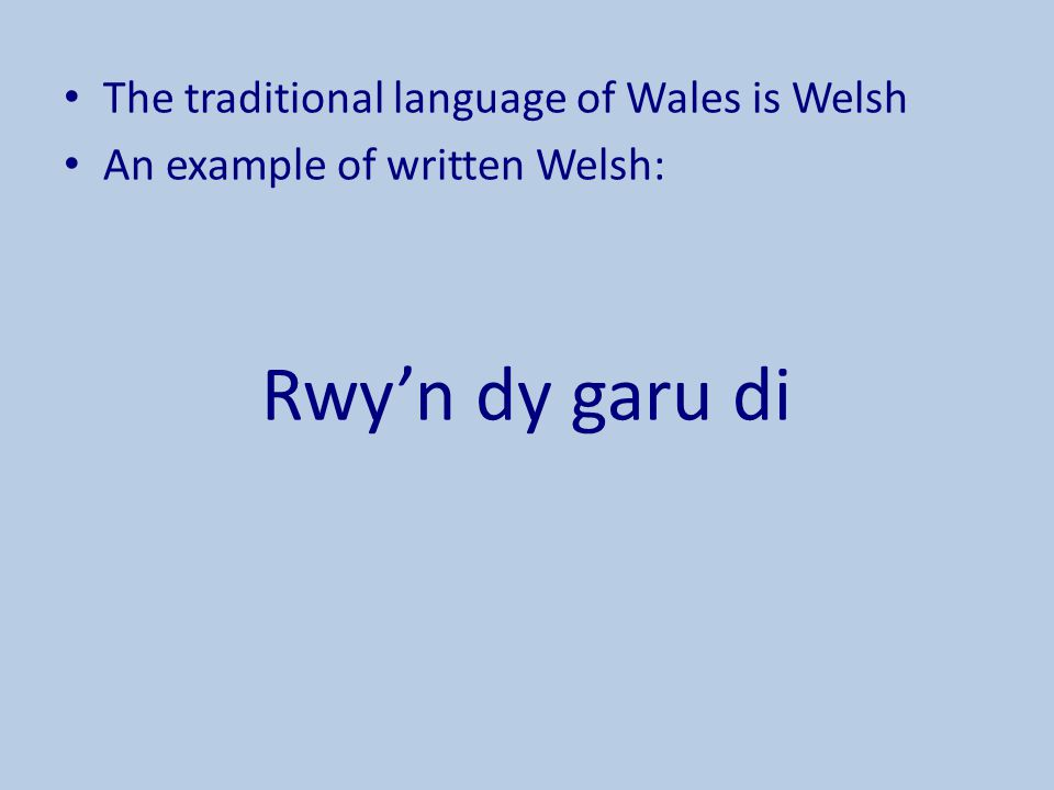 Rwy'n dy garu di The traditional language of Wales is Welsh