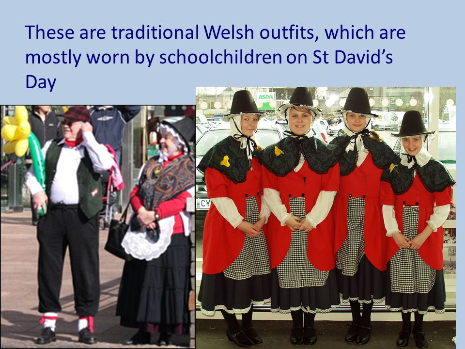 These are traditional Welsh outfits, which are mostly worn by schoolchildren on St David's Day
