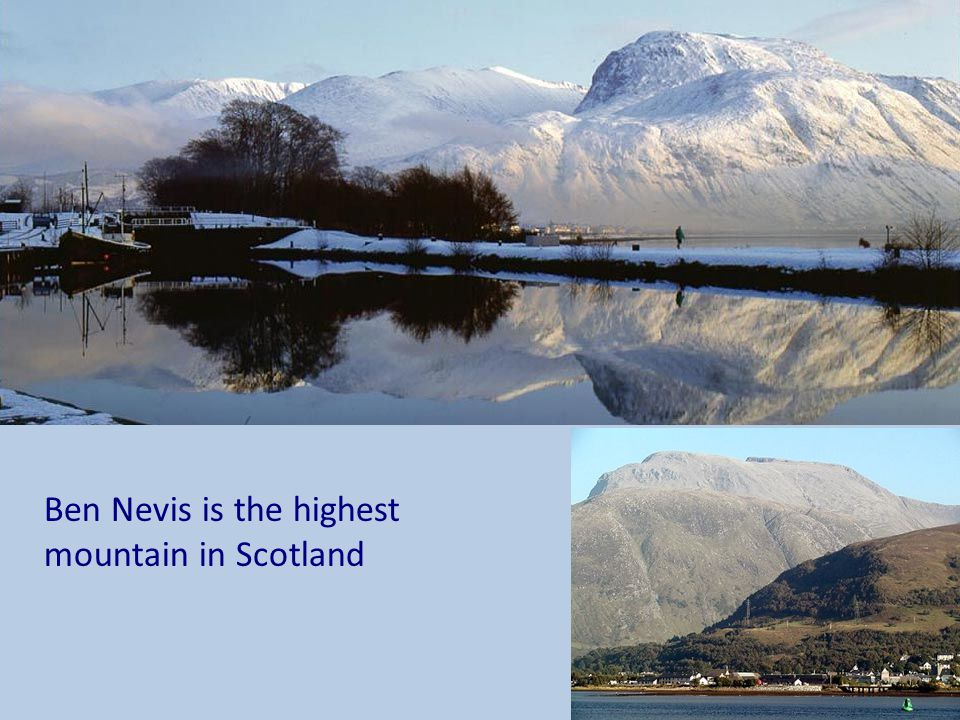 Ben Nevis is the highest mountain in Scotland