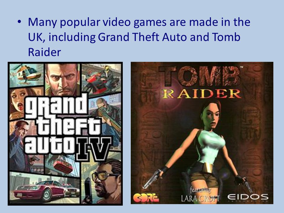 Many popular video games are made in the UK, including Grand Theft Auto and Tomb Raider