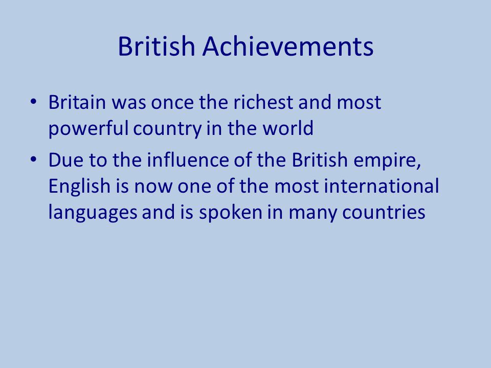 British Achievements Britain was once the richest and most powerful country in the world.
