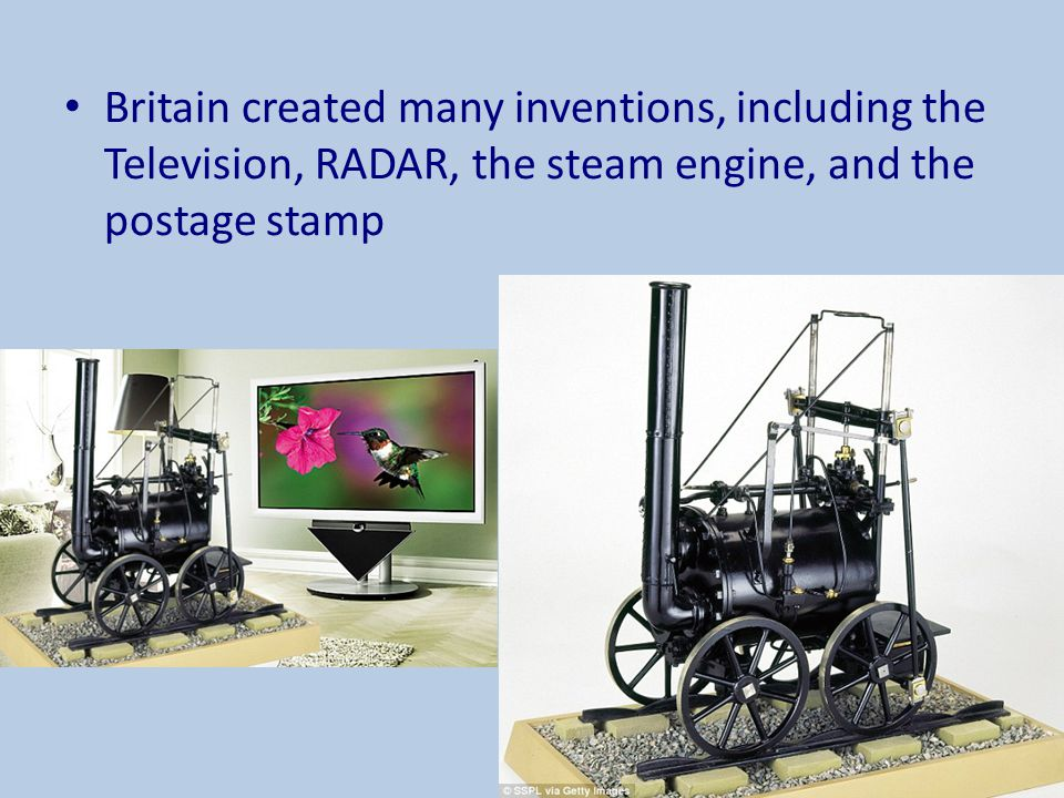 Britain created many inventions, including the Television, RADAR, the steam engine, and the postage stamp